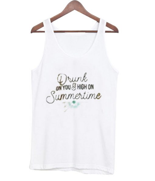 drunk on you & high on summertime tank top