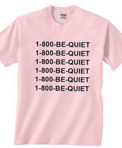 1 800 Be Quiet T-Shirt