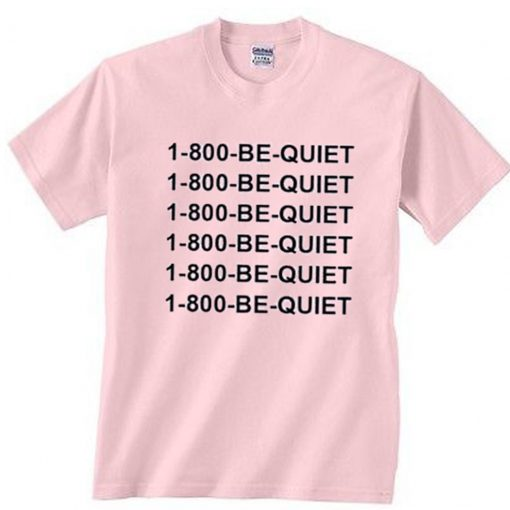 1-800-Be-Quiet-T-Shirt