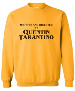 Written And Directed By Quentin Tarantino Yellow Sweatshirt