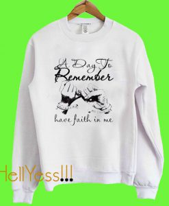A DAY TO REMEMBER HAVE FAITH IN ME SWEATSHIRT
