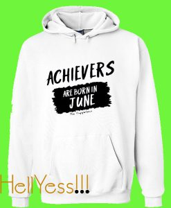 Achievers Are Born In June Hoodie