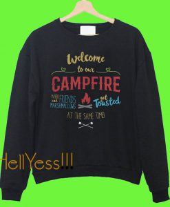 Welcome to our campfire where friends and marshmallows get toasted at the same time Sweatshirt