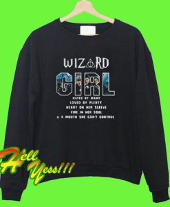 Wizard girl hated by many loved by plenty Sweatshirt