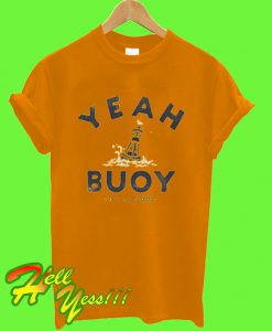 Yeah Buoy Life Is Good T Shirt