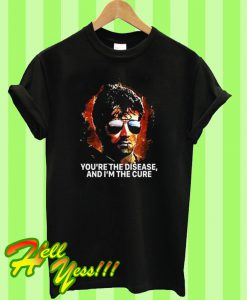 You're The Disease And I'm The Cure T Shirt