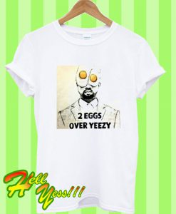 2 Eggs Over Yeezy T Shirt
