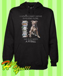 A woman cannot survive on reading alone she also needs pitbull Hoodie