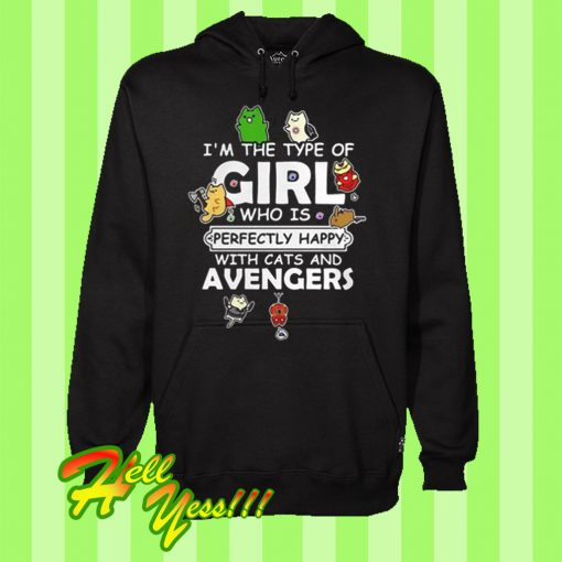 I'm the type of girl who is perfectly happy with cats and avengers Hoodie