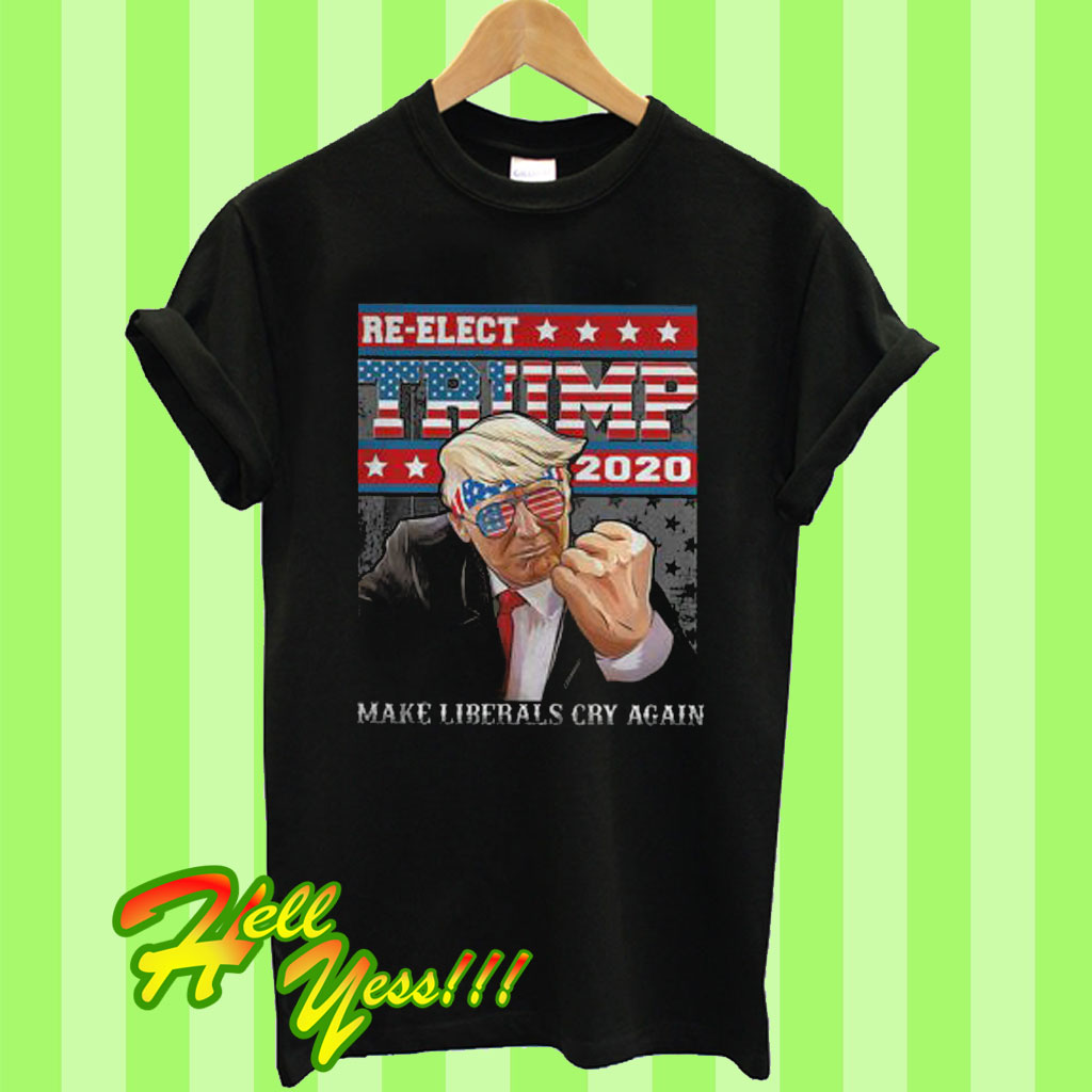 c1c6ac716 Re Election Trump 2020 Make Liberals Cry Again T Shirt