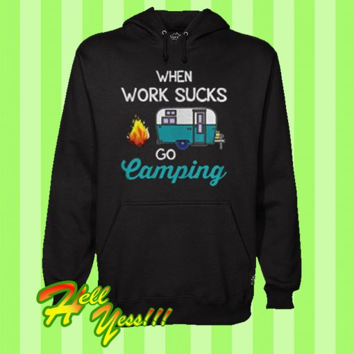 When work sucks go camping Hoodie