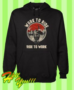 Work To Ride Ride To Work Hoodie