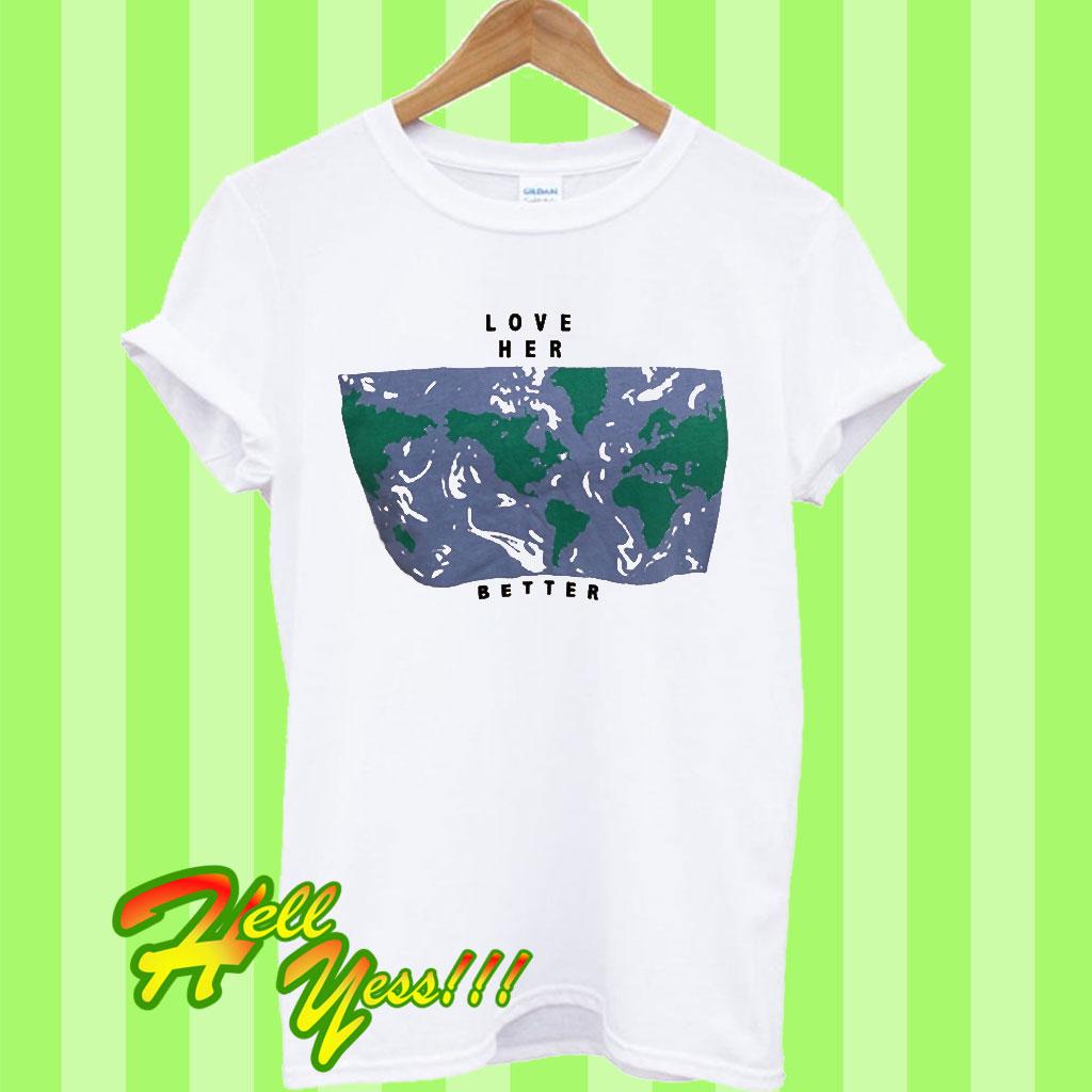 b69e5518 Love Her Better T Shirt