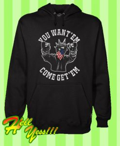 You Want 'Em Come and Get 'Em Hoodie