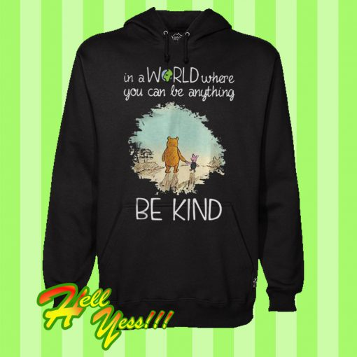 Winnie The Pooh In a World Where You Can Be Anything Be Kind Hoodie
