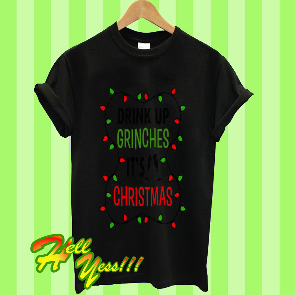 dca957cb Funny Drink Up Grinches It's Christmas T Shirt