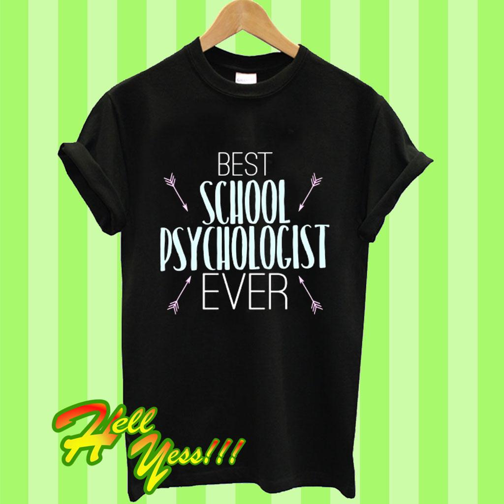 6636af3f Funny Psychology Gift Best School Psychologist Ever T Shirt