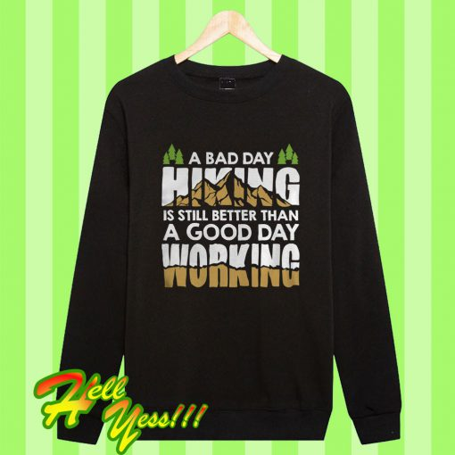 A Bad Day Hiking Is Still Better Than A Good Day Working Sweatshirt