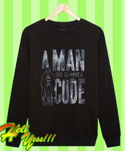 A Man Got To Have A Code Sweatshirt