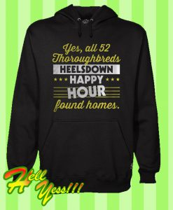 Yes All 52 Thoroughbreds Heelsdown Happy Hour Found Homes Hoodie