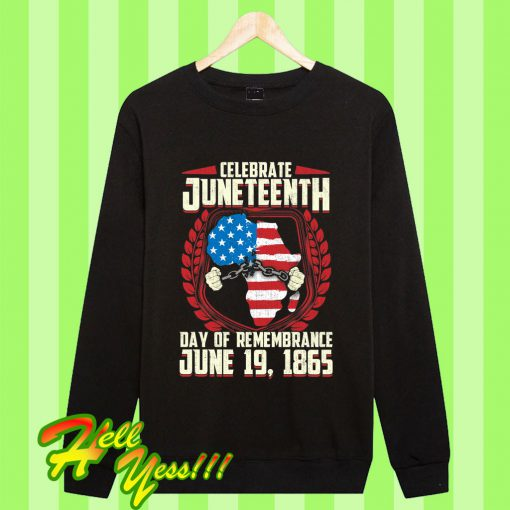 A Day Of Rememrance Juneteenth Celebrate Freedom Sweatshirt