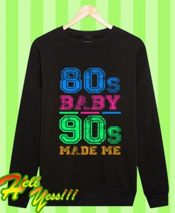 80s Baby 90s Made Me Vintage Retro Sweatshirt