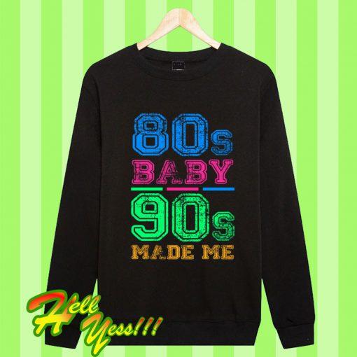 80s Baby 90s Made Me Vintage Retro Sweatshirt