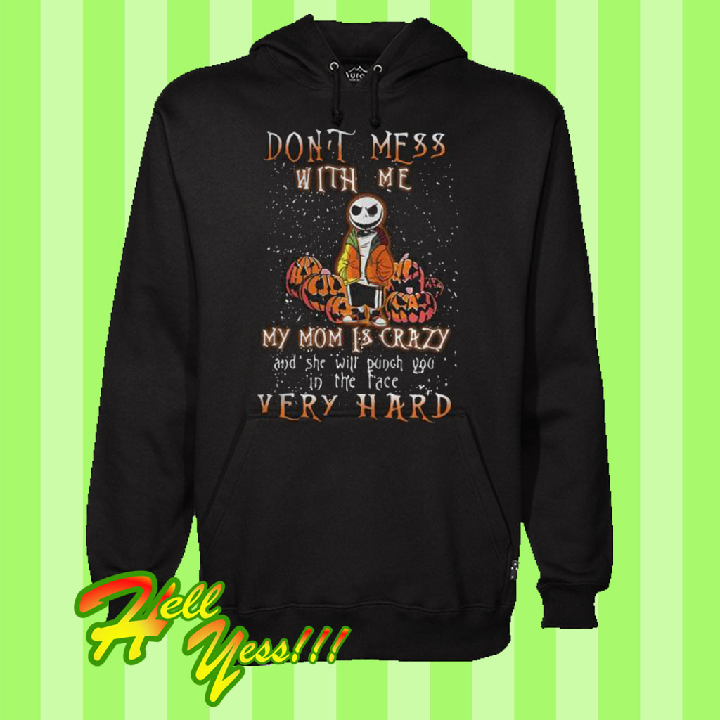 bf165944 Halloween Jack Skellington Don't Mess With Me My Mom Is Crazy Hoodie