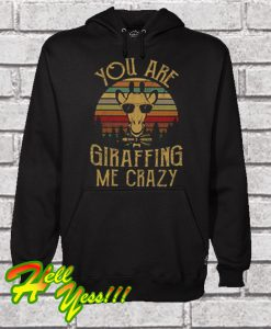 You Are Giraffing Me Crazy Hoodie