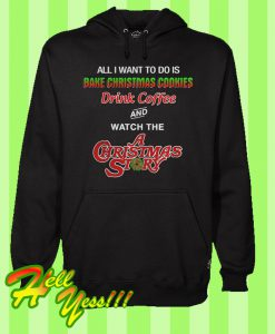 All I Want To Do Is Bake Christmas Cookies Drink Coffee And Watch The Hoodie