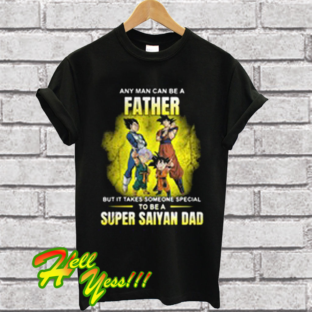 aae17f65 A Father But It Takes Someone Special To Be a Super Saiyan Dad T Shirt