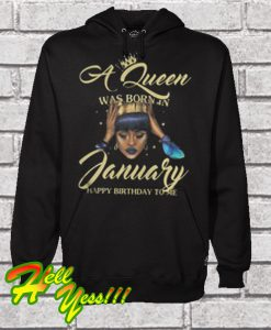 A Queen Was Born In January Happy Birthday To Me Hoodie
