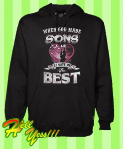 When God Made Sons He Gave Me The Best Hoodie