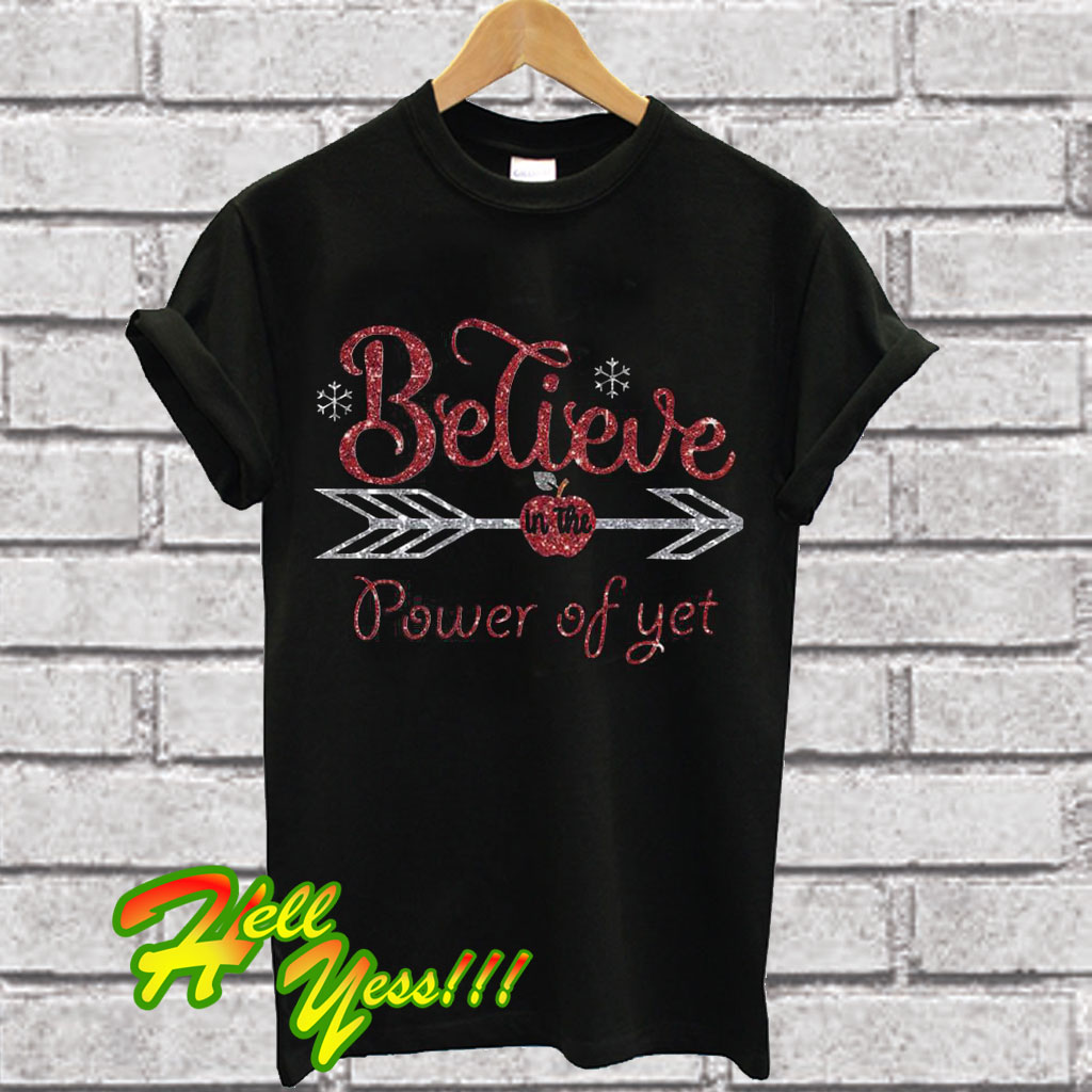 e3c14313330 Believe in the power of yet T Shirt