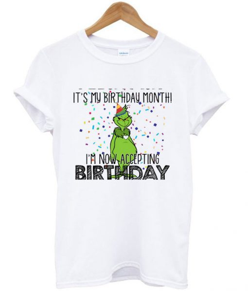 Its My Birthday Month Im Now Accepting Grinch T Shirt