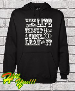 When Life Throws You A Curve Lean Into It Motorcycle Hoodie