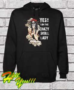 Yes I Am The Crazy Skull Lady Hoodie