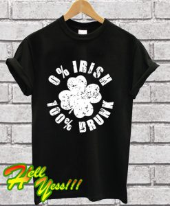0% Irish 100% Drunk T Shirt