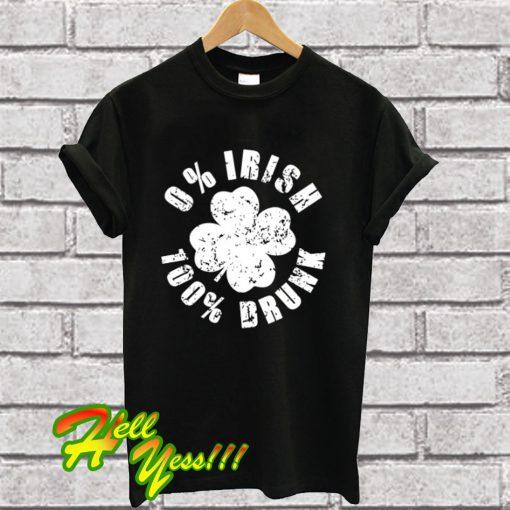 0% Irish 100% Drunk T Shirt