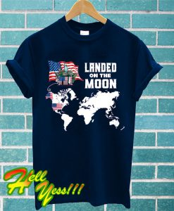 Landed On The Moon T Shirt