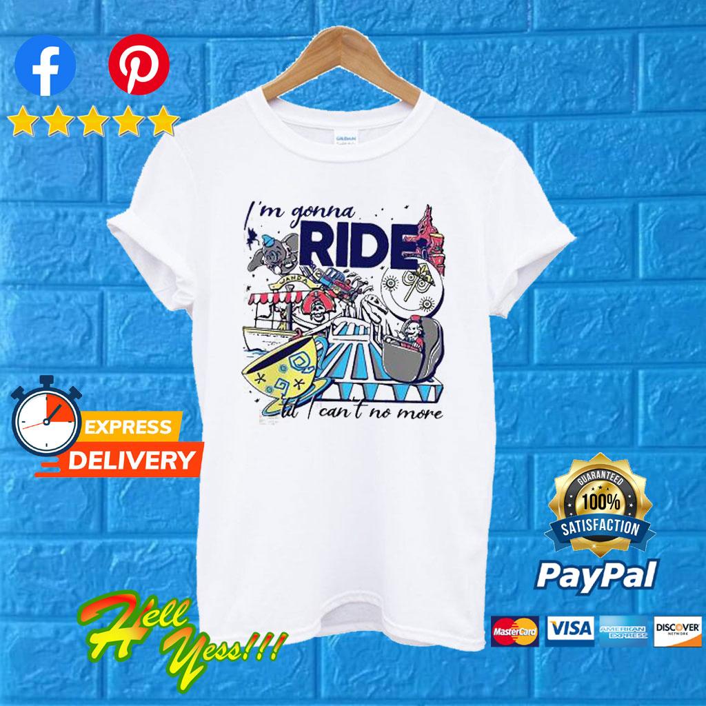 ccf3e0bb7d7c8 I'm Gonna Ride Til I Can't No More Disney Theme Park Rider T Shirt