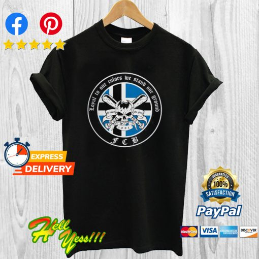 Loyal To Our Colors We Stand Our Ground Fcb T Shirt