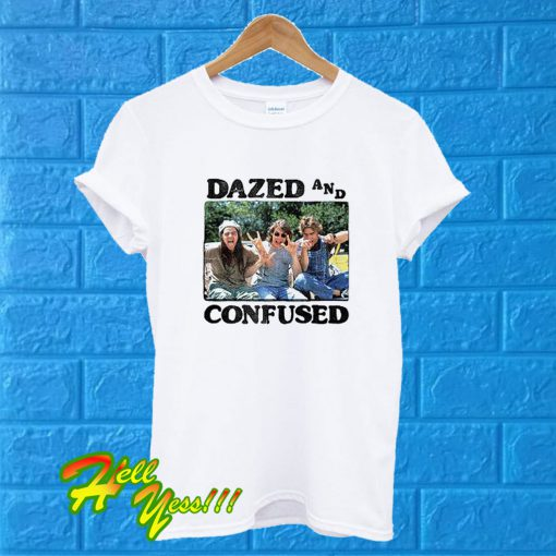 Dazed And Confused T Shirt