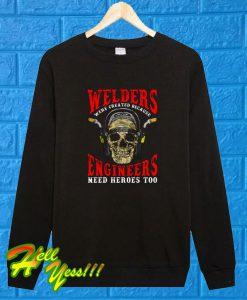 Welder Engineers Need Heroes Too Sweatshirt
