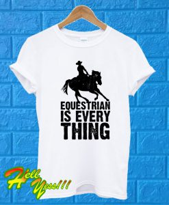 Equestrian Is Everything T Shirt