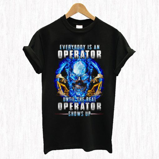 Everybody's An Operator Until The Real Operator Shows Up Skul T Shirt