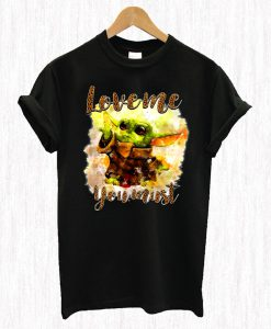 Love Me You Must Baby Yoda T Shirt