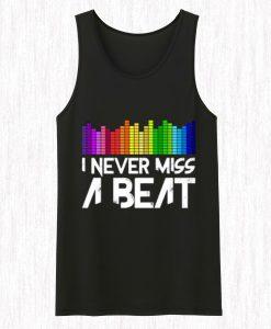 I Never Miss A Beat Tank Top